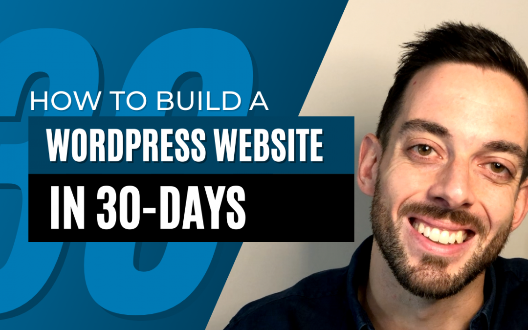 How to build a WordPress website you love in 30 days